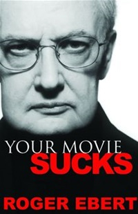 Your Movie Sucks by Roger Ebert
